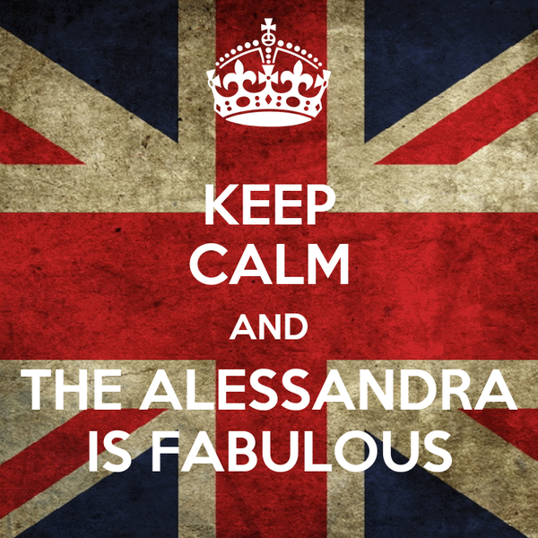 KEEP CALM AND THE ALESSANDRA IS FABULOUS