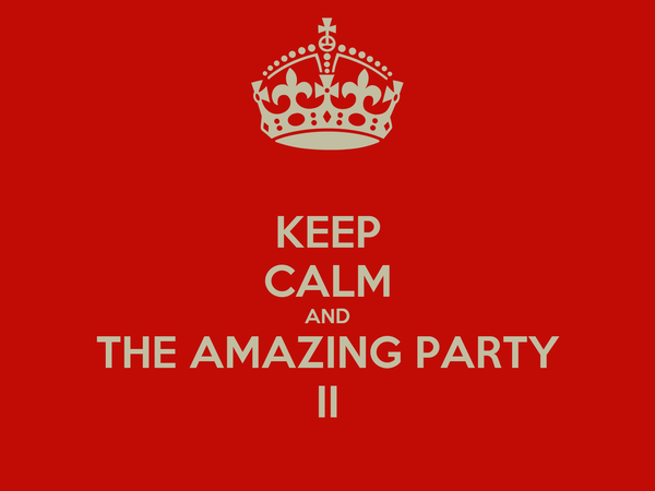KEEP CALM AND THE AMAZING PARTY II