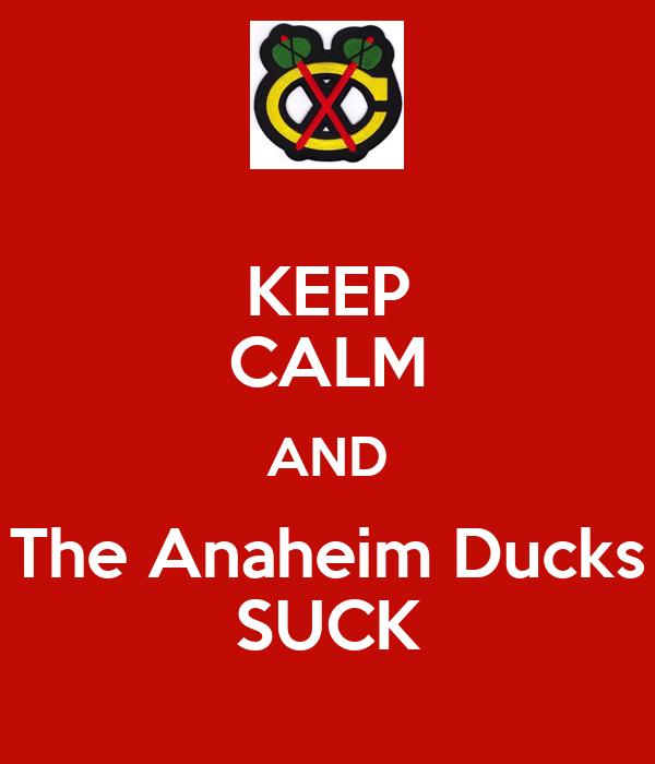 KEEP CALM AND The Anaheim Ducks SUCK