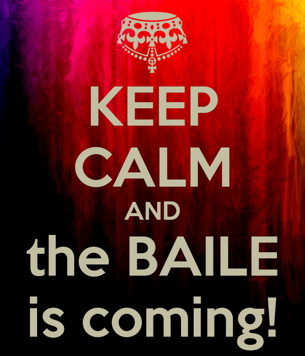 KEEP CALM AND the BAILE is coming!