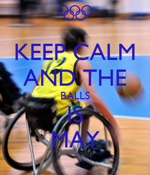 KEEP CALM AND THE BALLS IS MAY