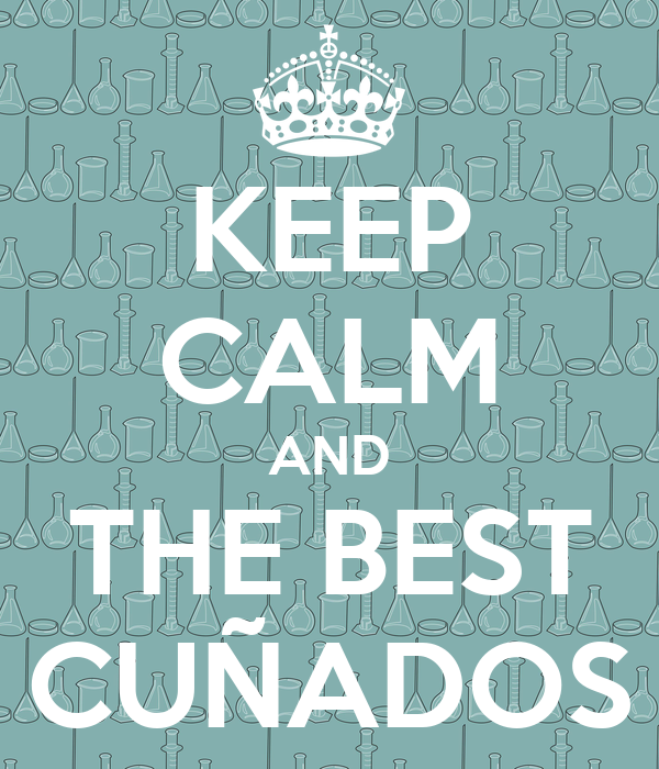 KEEP CALM AND THE BEST CUÑADOS