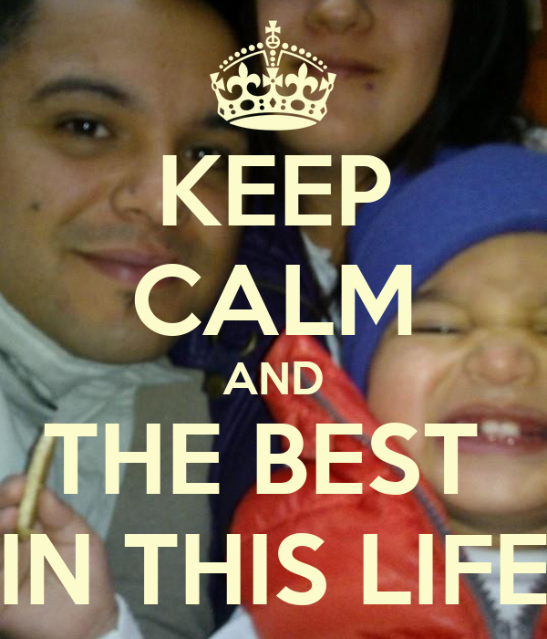 KEEP CALM AND THE BEST  IN THIS LIFE