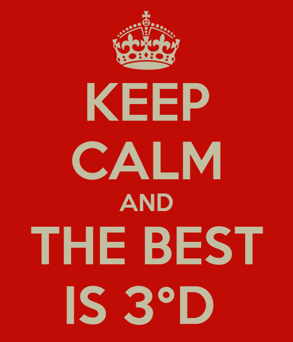 KEEP CALM AND THE BEST IS 3°D