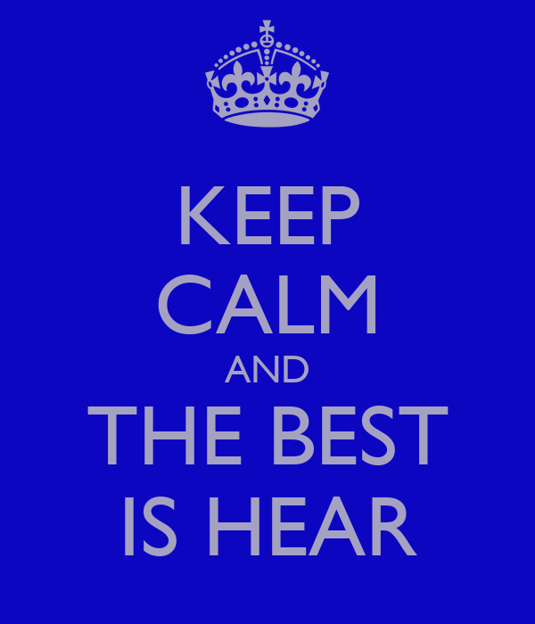 KEEP CALM AND THE BEST IS HEAR
