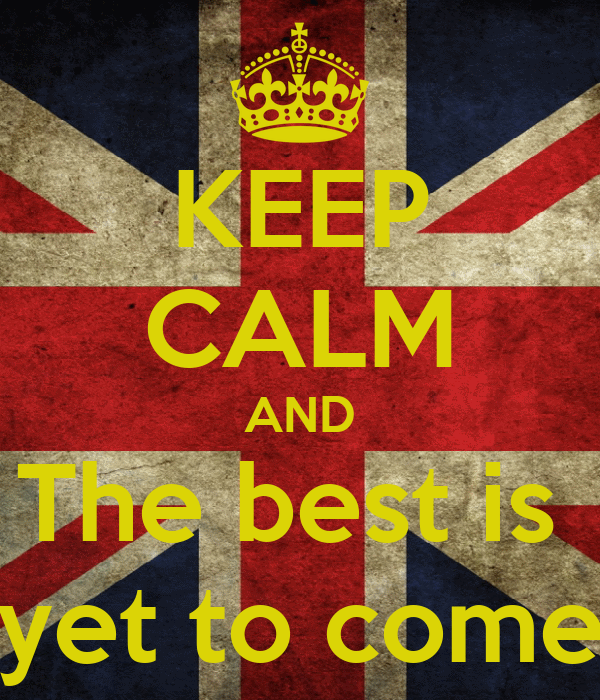 KEEP CALM AND The best is  yet to come