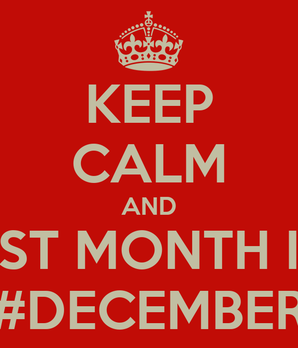KEEP CALM AND THE BEST MONTH IS HERE #DECEMBER