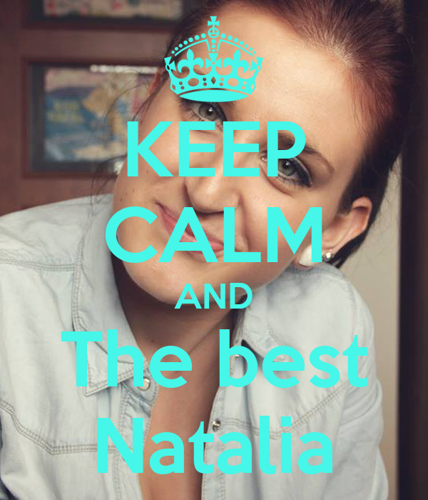 KEEP CALM AND The best Natalia
