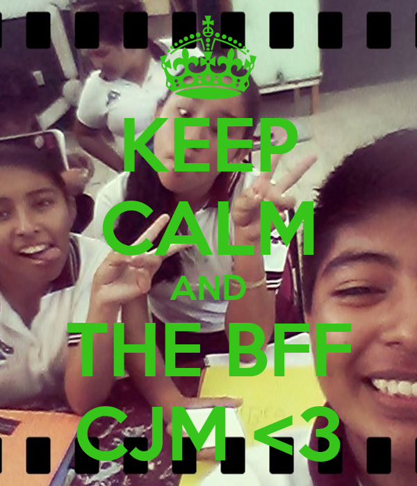 KEEP CALM AND THE BFF CJM <3