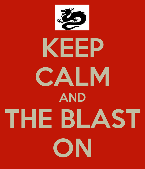 KEEP CALM AND THE BLAST ON