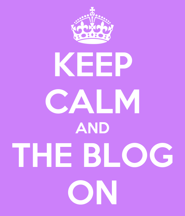 KEEP CALM AND THE BLOG ON