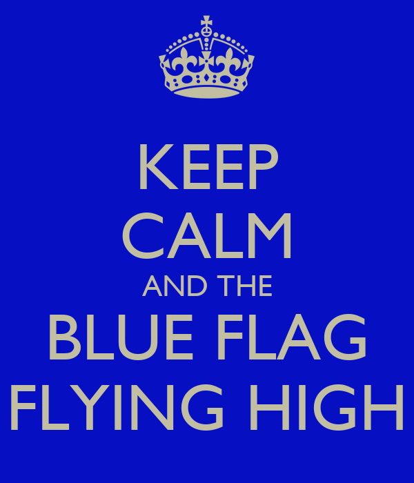 KEEP CALM AND THE BLUE FLAG FLYING HIGH