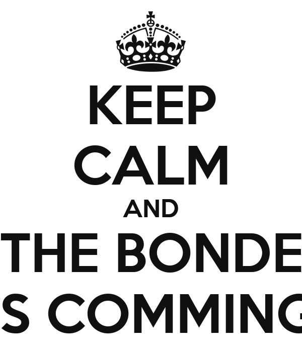 KEEP CALM AND THE BONDE IS COMMING