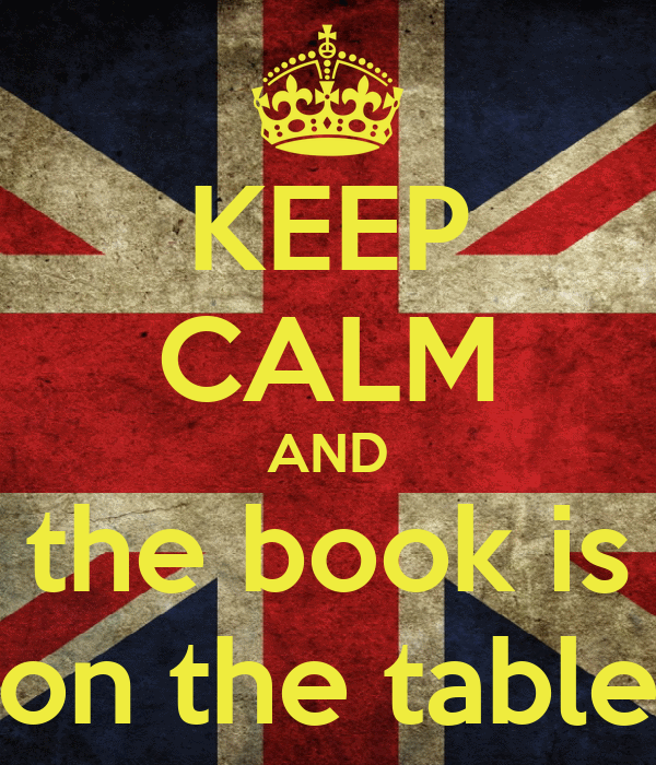 KEEP CALM AND the book is on the table