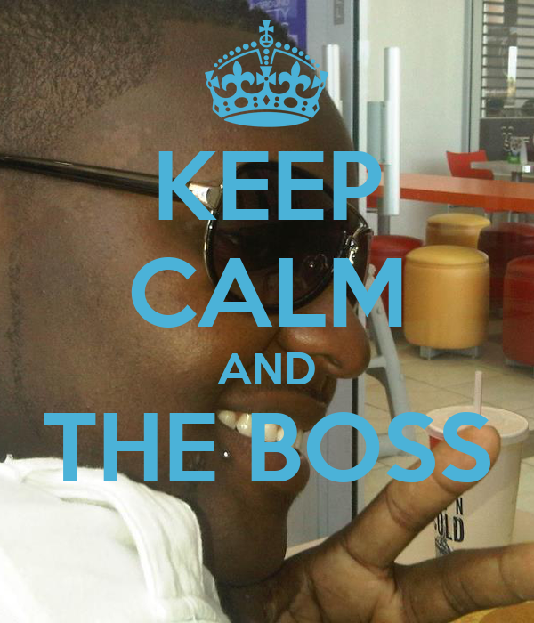 KEEP CALM AND THE BOSS