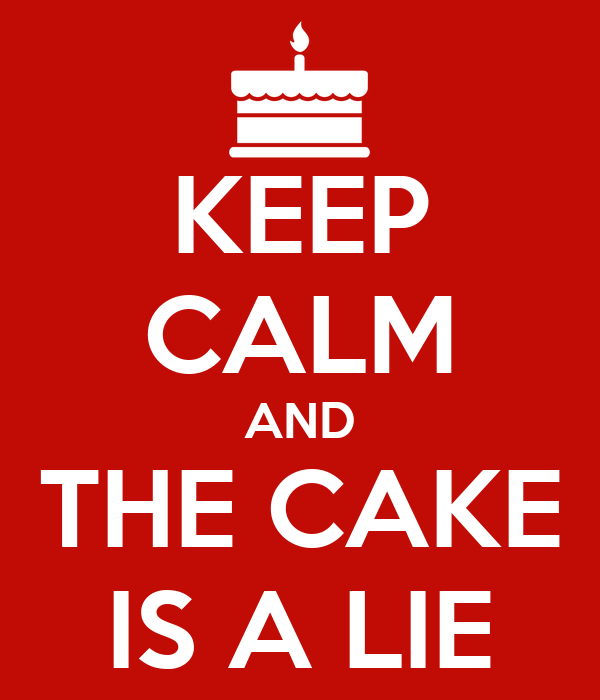 KEEP CALM AND THE CAKE IS A LIE
