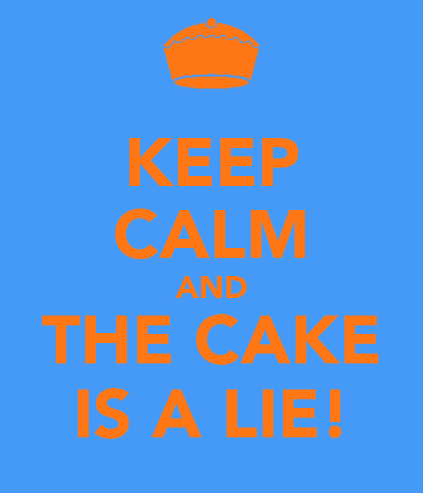 KEEP CALM AND THE CAKE IS A LIE!