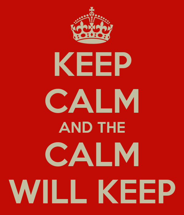KEEP CALM AND THE CALM WILL KEEP