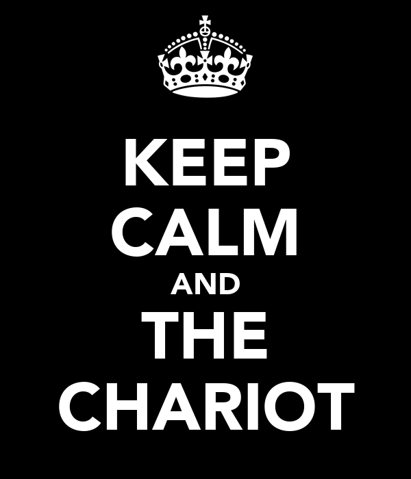 KEEP CALM AND THE CHARIOT