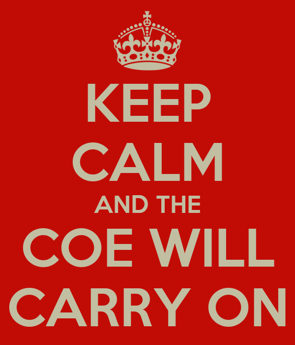 KEEP CALM AND THE COE WILL CARRY ON