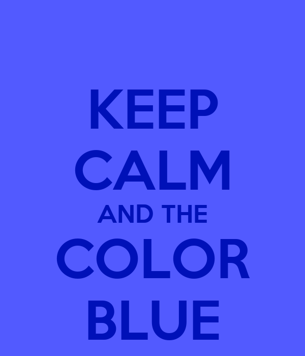 KEEP CALM AND THE COLOR BLUE