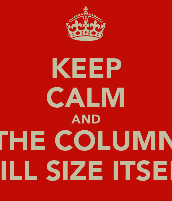 KEEP CALM AND THE COLUMN WILL SIZE ITSELF
