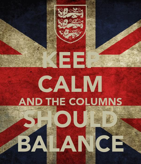 KEEP CALM AND THE COLUMNS SHOULD BALANCE