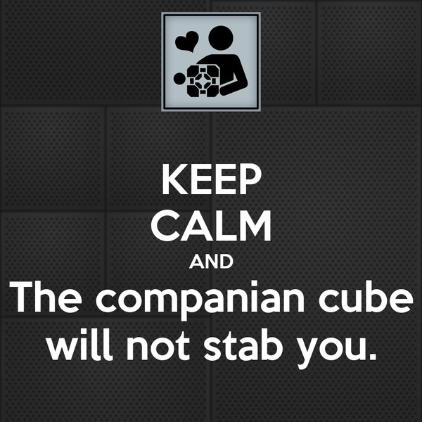 KEEP CALM AND The companian cube will not stab you.