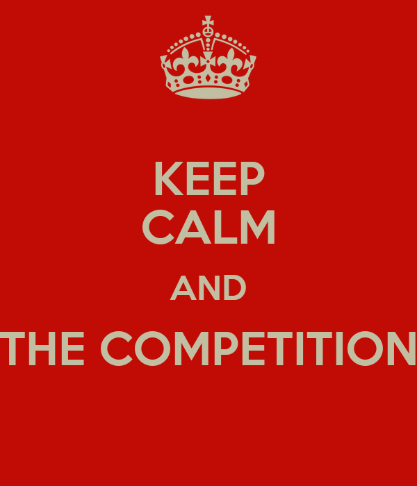 KEEP CALM AND THE COMPETITION