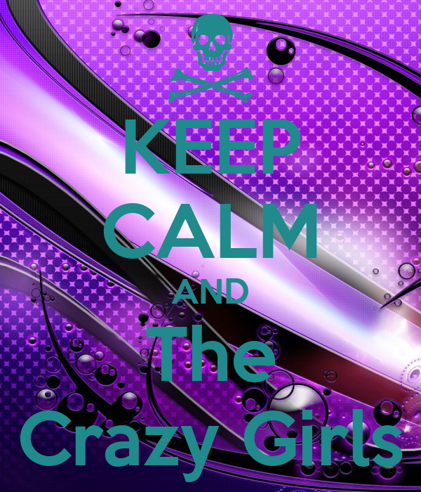 KEEP CALM AND The Crazy Girls