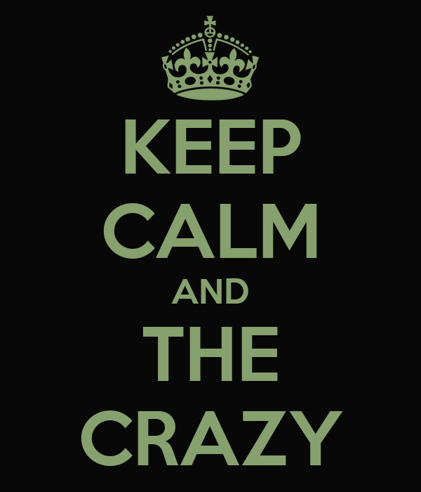 KEEP CALM AND THE CRAZY