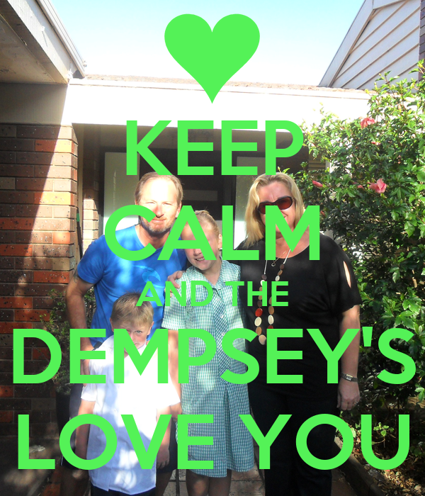 KEEP CALM AND THE DEMPSEY'S LOVE YOU