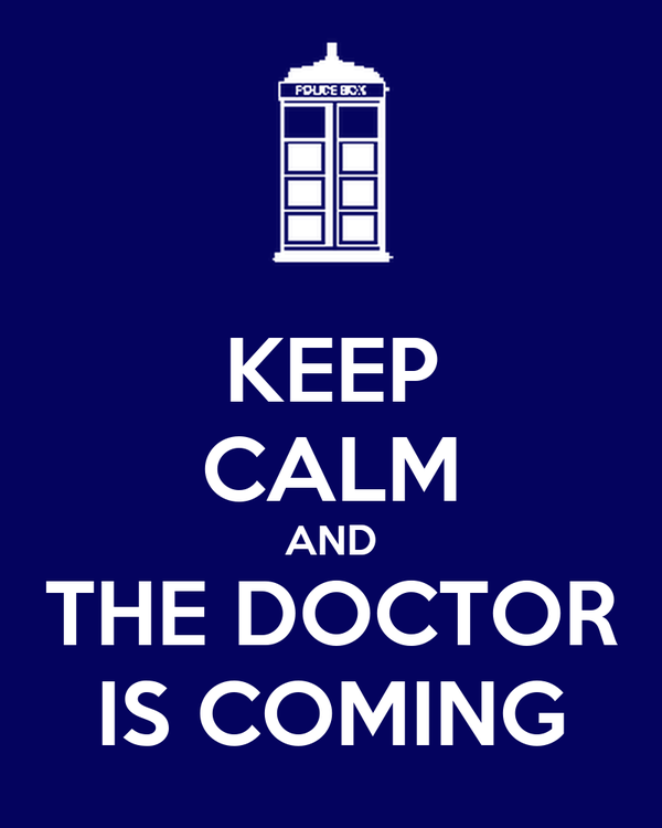 KEEP CALM AND THE DOCTOR IS COMING