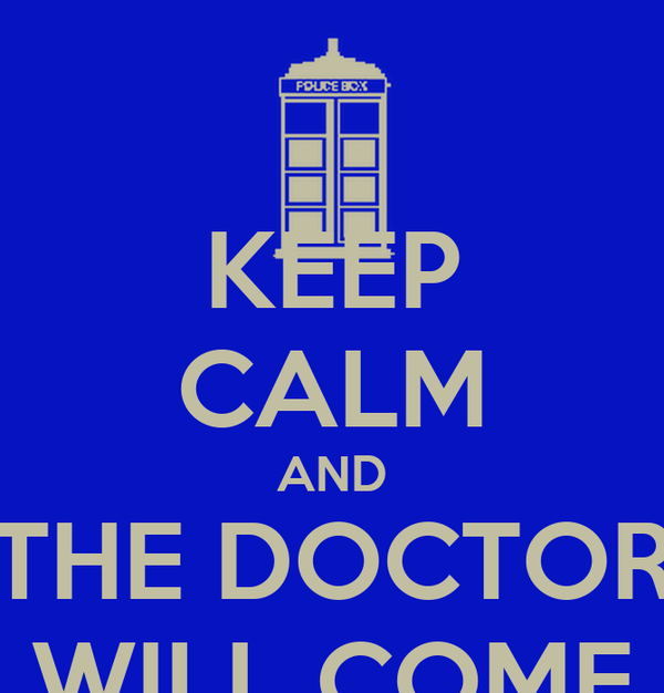 KEEP CALM AND THE DOCTOR WILL COME