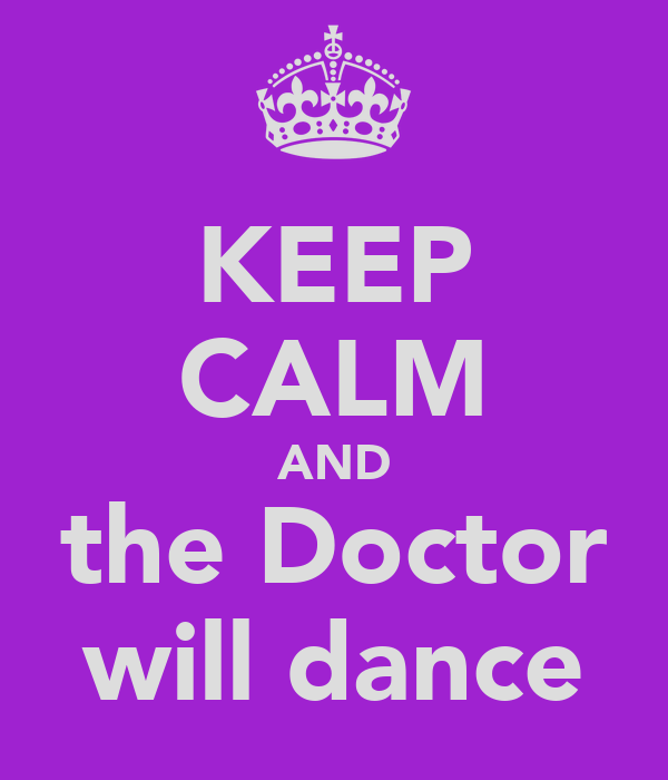 KEEP CALM AND the Doctor will dance