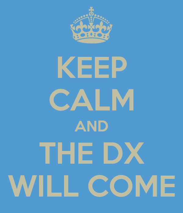 KEEP CALM AND THE DX  WILL COME