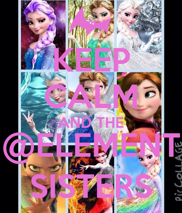 KEEP CALM AND THE @ELEMENT SISTERS