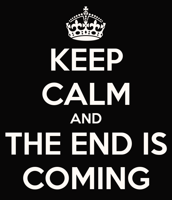 KEEP CALM AND THE END IS COMING