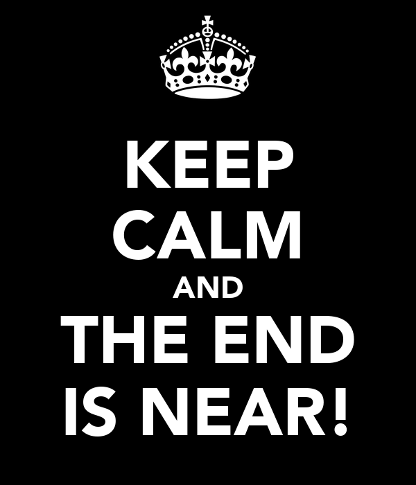KEEP CALM AND THE END IS NEAR!