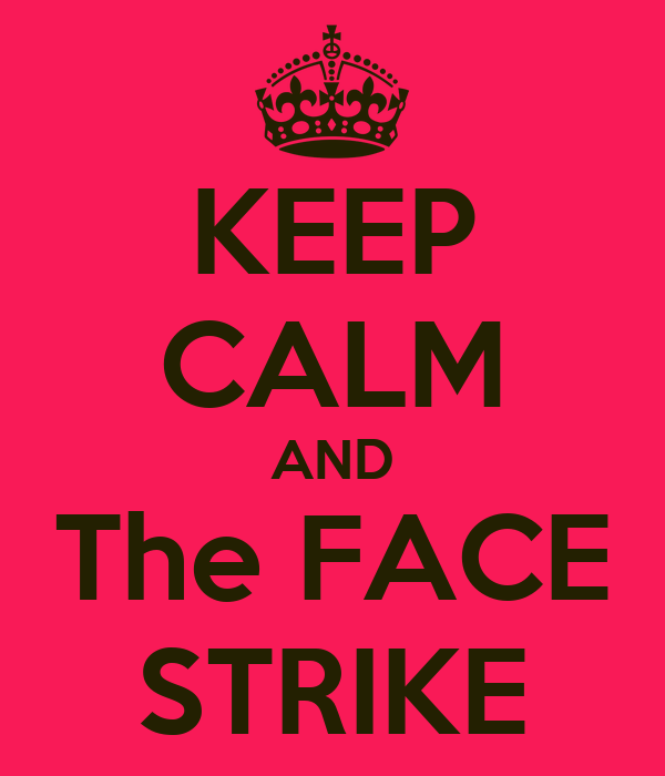 KEEP CALM AND The FACE STRIKE