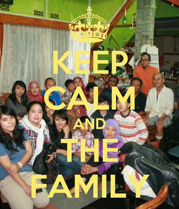 KEEP CALM AND THE FAMILY
