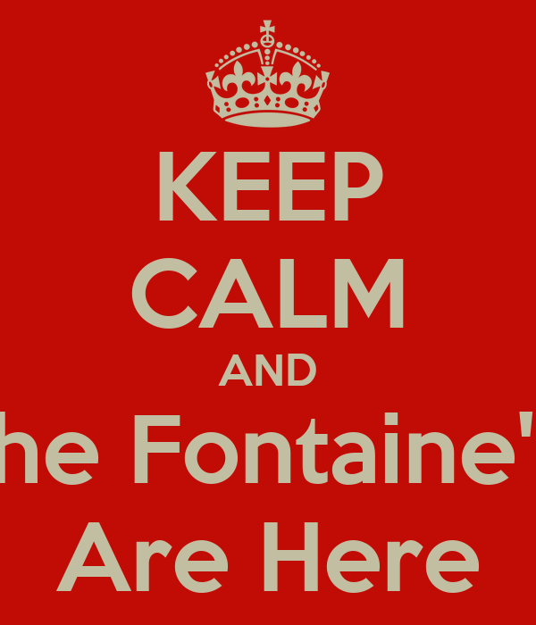 KEEP CALM AND The Fontaine's  Are Here