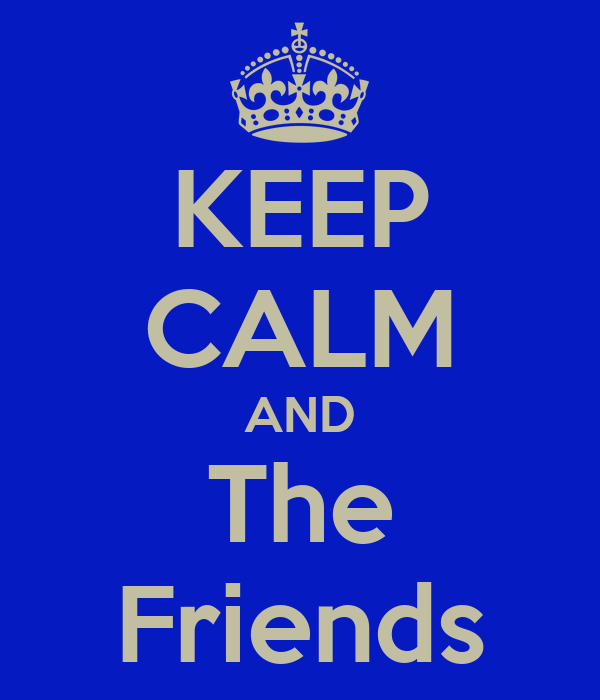 KEEP CALM AND The Friends
