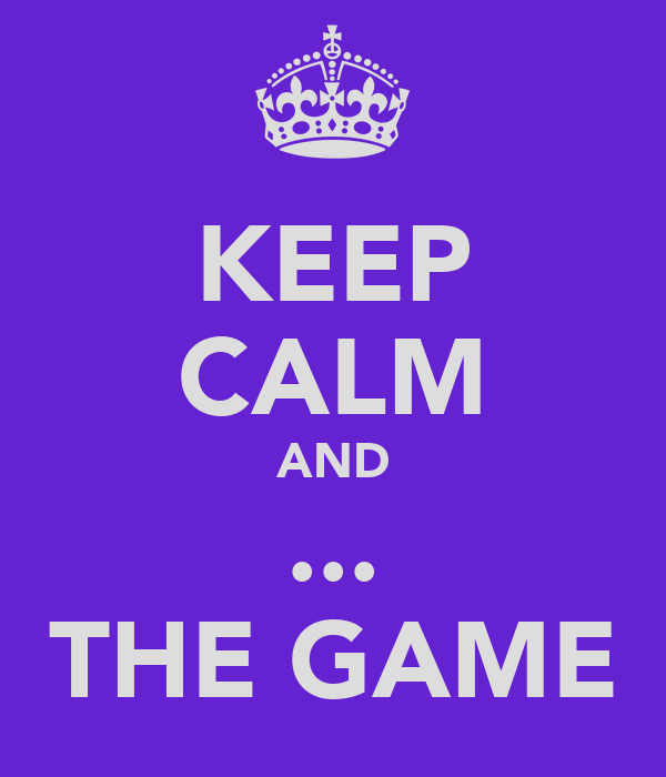 KEEP CALM AND ... THE GAME