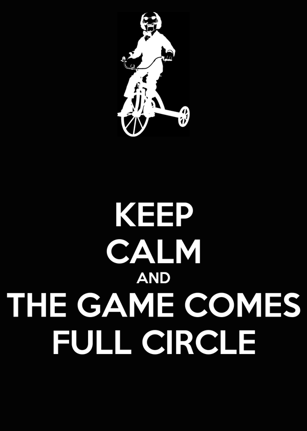 KEEP CALM AND THE GAME COMES FULL CIRCLE