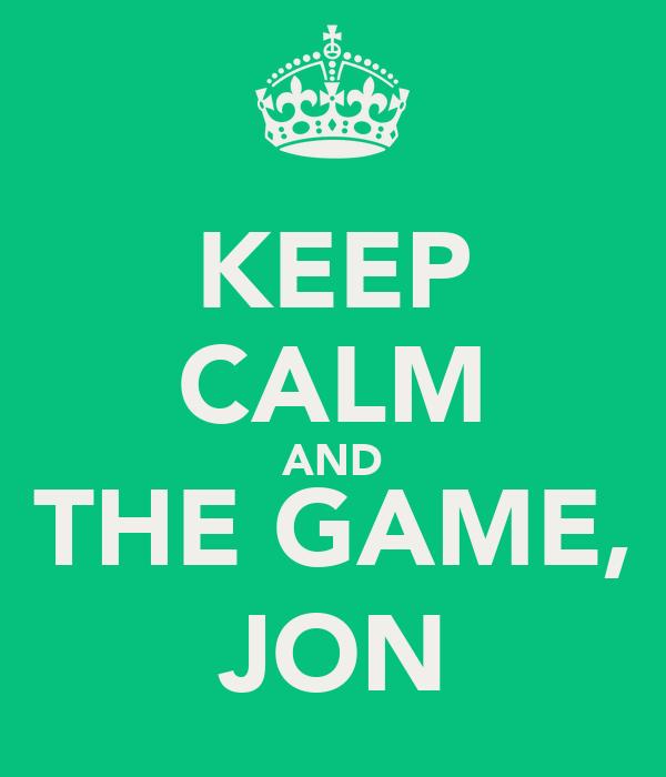 KEEP CALM AND THE GAME, JON