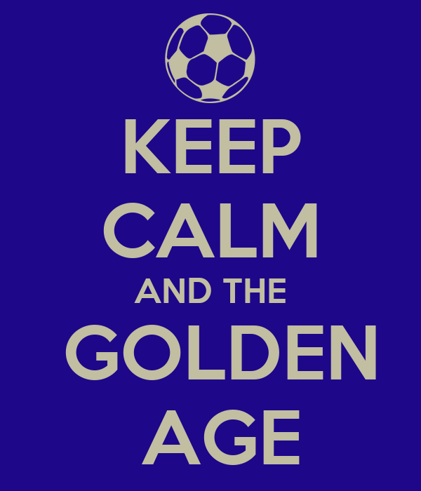 KEEP CALM AND THE  GOLDEN  AGE