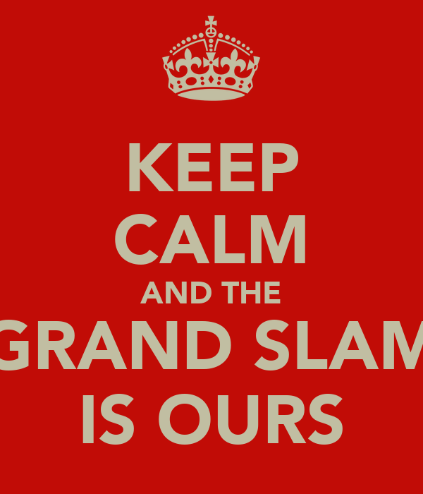 KEEP CALM AND THE GRAND SLAM IS OURS