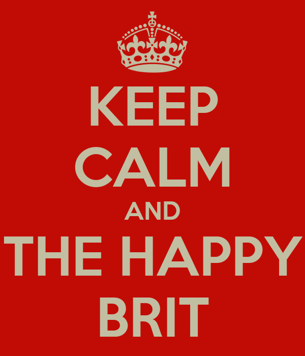 KEEP CALM AND THE HAPPY BRIT