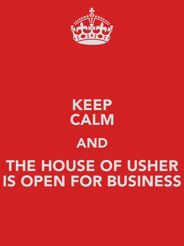 KEEP CALM AND THE HOUSE OF USHER IS OPEN FOR BUSINESS